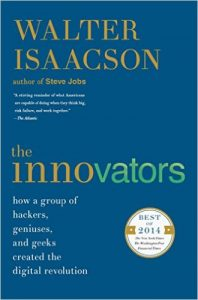 The Innovators How a Group of Hackers, Geniuses, and Geeks Created the Digital Revolution Book by walter Isaacson Book Summary
